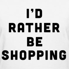 I'd raher be shopping
