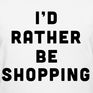 I'd raher be shopping  - Women's T-Shirt