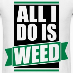 ALL I DO IS WEED
