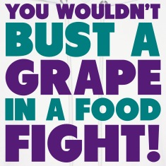 You Wouldn't Bust A Grape In A Food Fight Shirt Hoodies