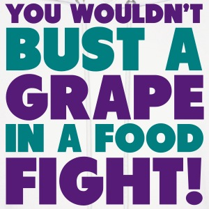 You Wouldn't Bust A Grape In A Food Fight Shirt Hoodies - Men's Hoodie