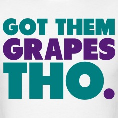 Got Them Grapes Tho Shirt T-Shirts