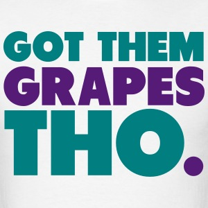 Got Them Grapes Tho Shirt T-Shirts - Men's T-Shirt