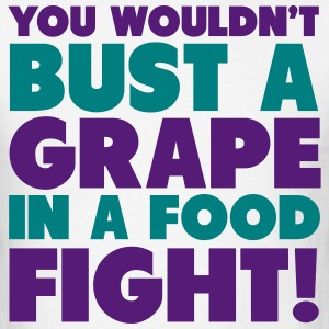 You Wouldn't Bust A Grape In A Food Fight Shirt T-Shirts - Men's T-Shirt