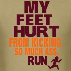 MY FEET HURT FROM KICKING SO MUCH ASS RUN T-Shirts - Men's T-Shirt
