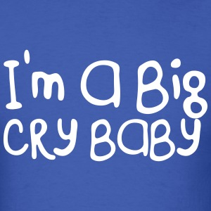 I'm a Big Cry Baby  - Men's T-Shirt