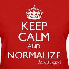 Keep Calm and Normalize - Montessori - Women's Tee