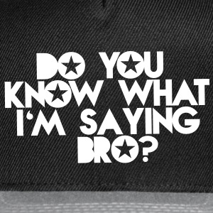 DO YOU KNOW WHAT I'm SAYING Bro? Caps - Snap-back Baseball Cap
