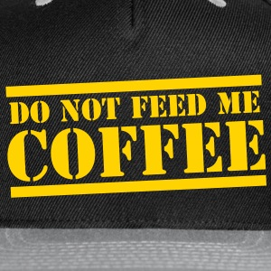 DO NOT FEED ME COFFEE! Caps - Snap-back Baseball Cap