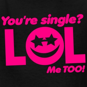 You're SINGLE LOL ME TOO! smiley face Kids' Shirts - Kids' T-Shirt