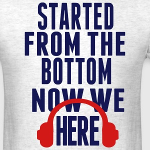 STARTED FROM THE BOTTOM  T-Shirts - Men's T-Shirt