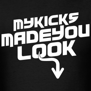 My Kicks Made You Look White T-Shirts - Men's T-Shirt