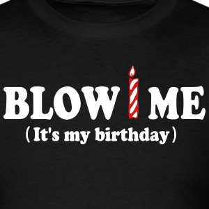 Blow ME (It's my birthday) T-Shirts - Men's T-Shirt