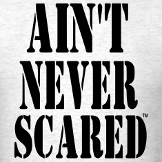 AIN'T NEVER SCARED T-Shirts