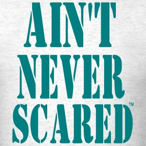 AIN'T NEVER SCARED T-Shirts - Men's T-Shirt
