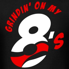Grindin' on my 8's T-Shirts