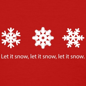 Let It snow. - Women's T-Shirt