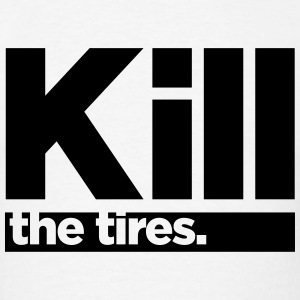 Kill the Tires. T-Shirts - Men's T-Shirt