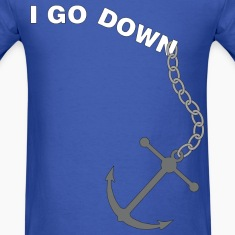 I GO DOWN anchor_whitetext T-Shirts