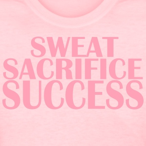 Sweat Sacrifice Success  - Women's T-Shirt