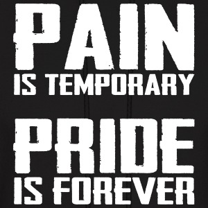 Pain is temporary pride is forever Hoodies - Men's Hoodie