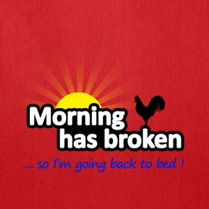 Morning Has Broken . . . So I'm Going Back to Bed  - Tote Bag