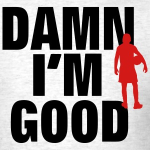 DAMN I'M GOOD BASKETBALL PLAYER - Men's T-Shirt