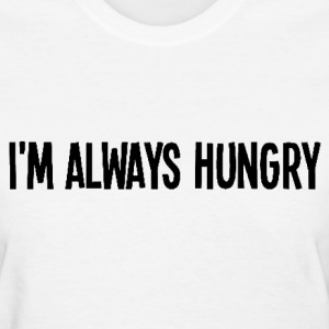 I'm always hungry Women's T-Shirts - Women's T-Shirt