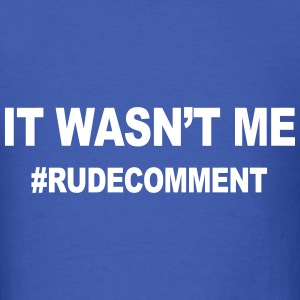 IT WASN'T ME - #RUDECOMMENT T-Shirts - Men's T-Shirt