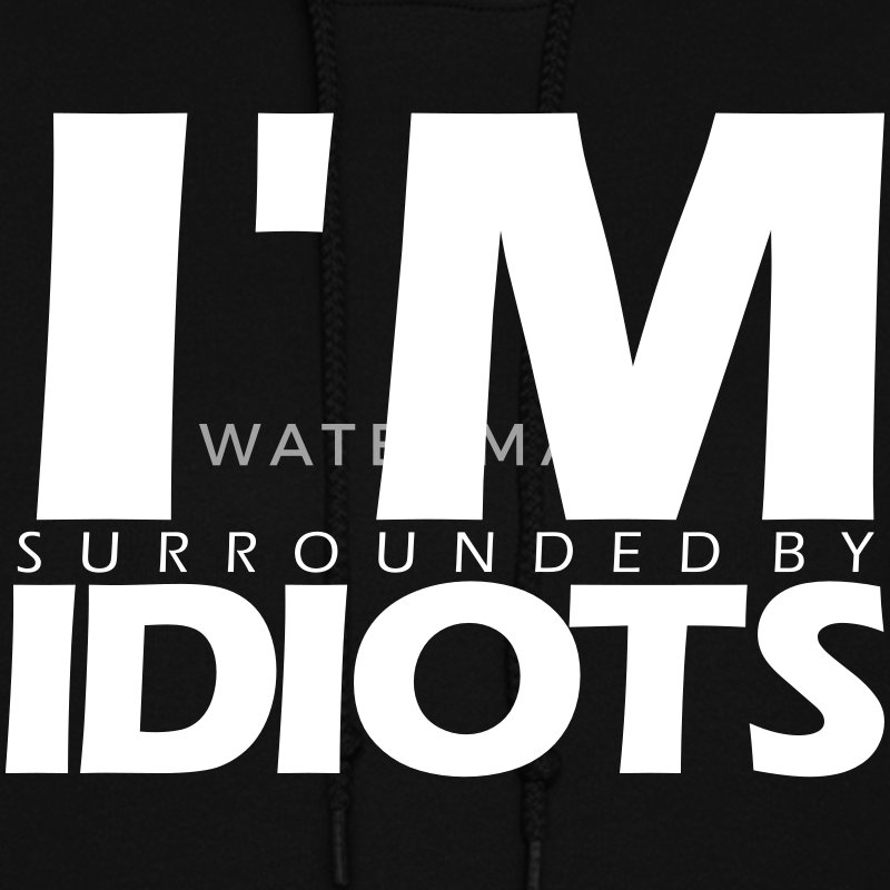 I'M SURROUNDED BY IDIOTS Hoodies - Women's Hoodie