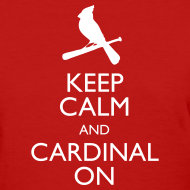 Design ~ Keep Calm and Cardinal On - Women's Shirt