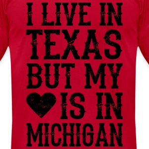 I LIVE IN TEXAS BUT MY HEART IS IN MICHIGAN T-Shirts - Men's T-Shirt by American Apparel