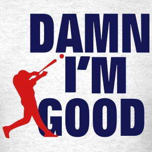 DAMN I'M GOOD BASEBALL PLAYER - Men's T-Shirt