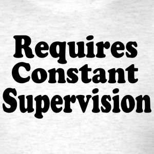 Requires Constant Supervision - Men's T-Shirt