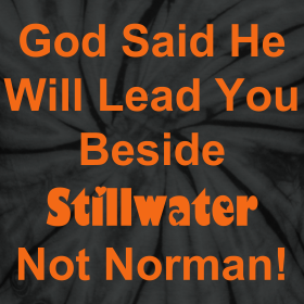 Design ~ God Said He would lead you beside Stillwater Not Norman.