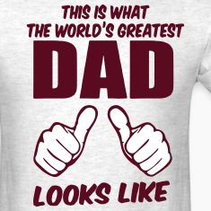 This Is What The World's Greatest DAD Looks Like T-Shirts