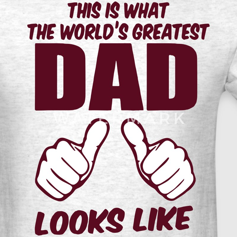 This Is What The World's Greatest DAD Looks Like T-Shirts - Men's T-Shirt