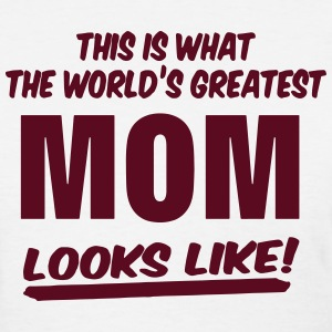 This Is What The World's Greatest MOM Looks Like Women's T-Shirts - Women's T-Shirt