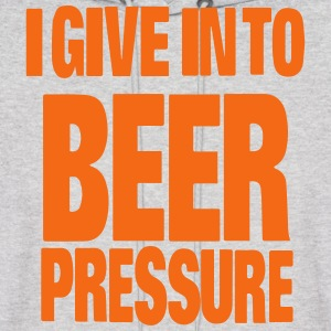 I GIVE IN TO BEER PRESSURE Hoodies - Men's Hoodie