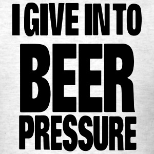 I GIVE IN TO BEER PRESSURE T-Shirts - Men's T-Shirt