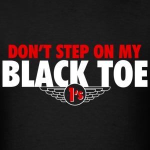Dont Step On My Black Toe 1's T-Shirts - Men's T-Shirt