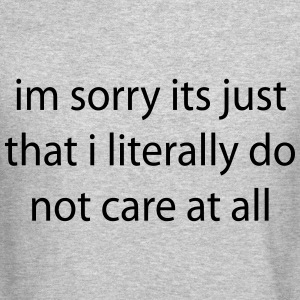 literally do not care Long Sleeve Shirts - Crewneck Sweatshirt