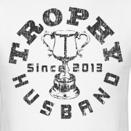 Design ~ Trophy Husband Since 2013 T-shirt