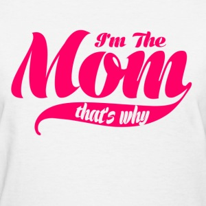 i'm the mom thats why - Women's T-Shirt