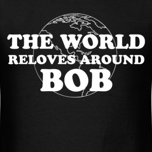 the world reloves around bob - Men's T-Shirt