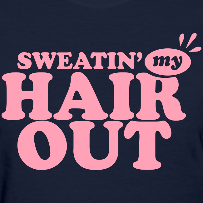 Sweatin' My Hair Out