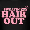 Sweatin' My Hair Out - Men's T-Shirt