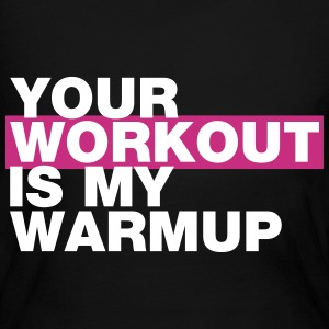 YOUR WORKOUT IS MY WARMUP Long Sleeve Shirts - Women's Long Sleeve Jersey T-Shirt