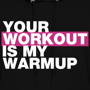 YOUR WORKOUT IS MY WARMUP Hoodies - Women's Hoodie