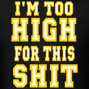 I'M TOO HIGH FOR THIS SHIT T-Shirts - Men's T-Shirt
